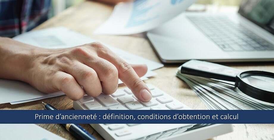 Prime d'ancienneté : définition, conditions d'obtention et calcul