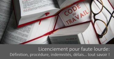 licenciement-pour-faute-lourde-procedure-definition-indemnites-delais-chomage