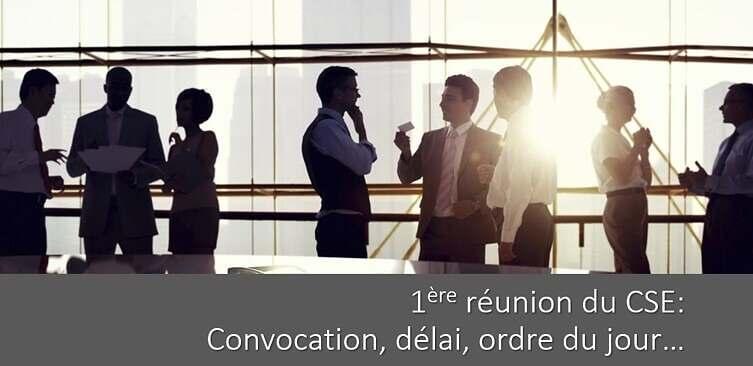 Première réunion du CSE:  délai, convocation, ordre du jour… Tout savoir !