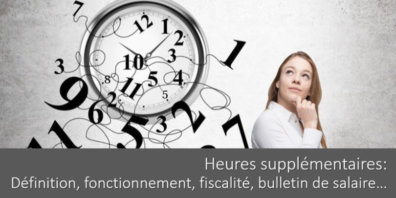 heures-supplementaires-definition-fonctionnement-fiscalite-impact-bulletin-salaire
