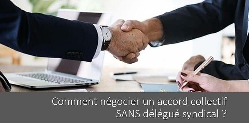 Négocier un Accord collectif SANS Délégué Syndical