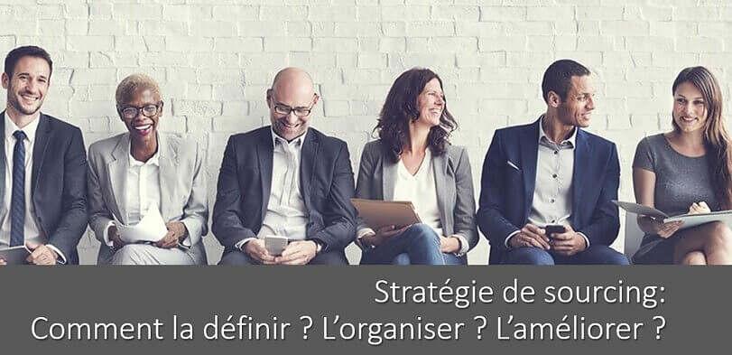 Stratégie de sourcing: comment la définir ? L'organiser ? La développer ?
