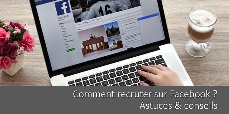 Recruter sur Facebook : comment ça marche ? Conseils et Astuces !