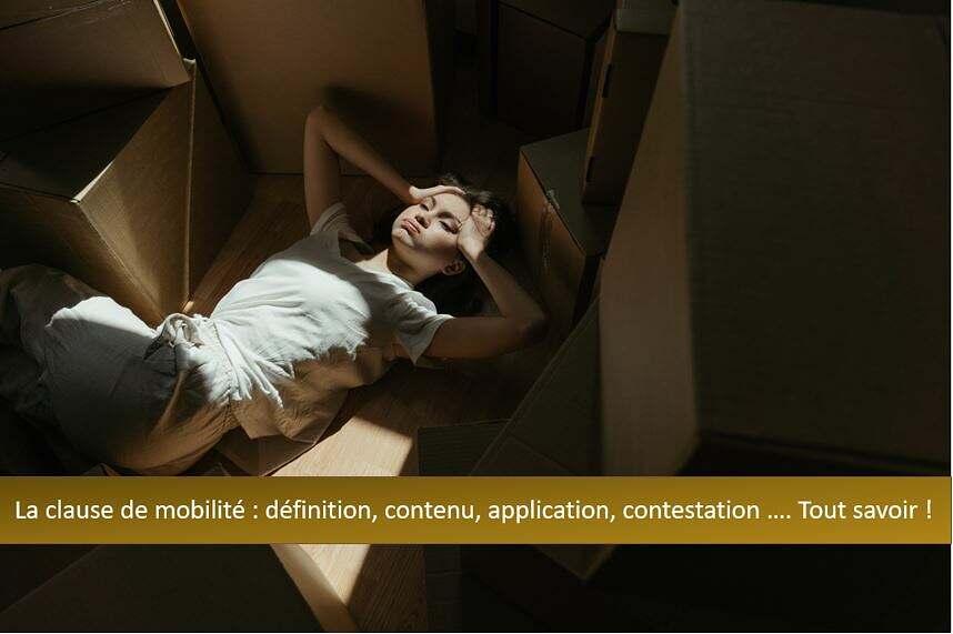 La clause de mobilité : Qu'est-ce que c'est ? Que contient-elle ? Peut-on la contester ? … Tout savoir !