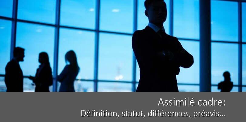 Assimilé cadre: définition, cadre juridique, différence avec un cadre…