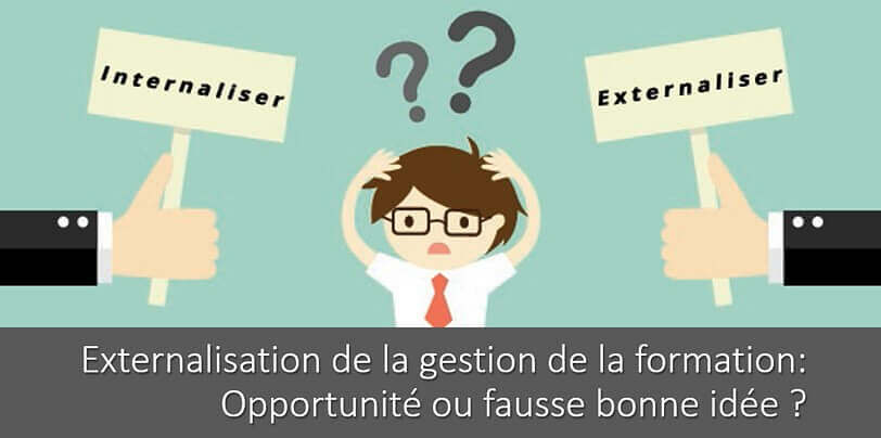 Externalisation de la gestion de la formation : opportunité ou fausse bonne idée ?