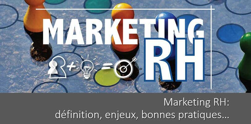 Marketing RH: définition, enjeux, bonnes pratiques…. Tout savoir !