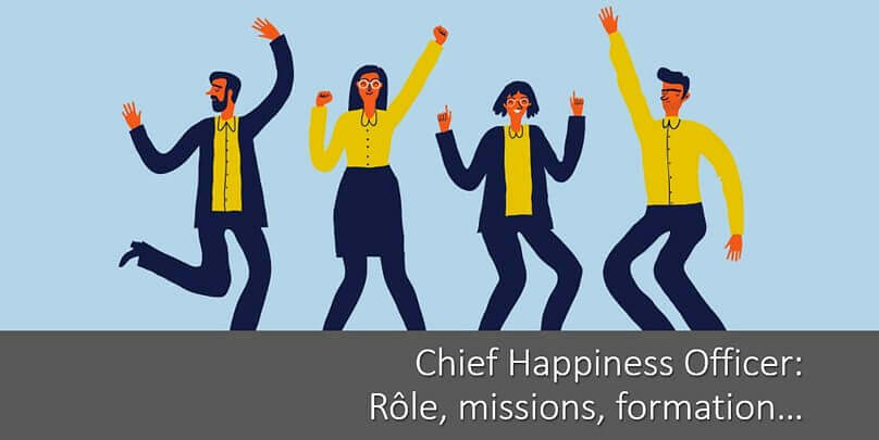 Chief Happiness Officer en entreprise (CHO): rôle, missions, formation, intégration…