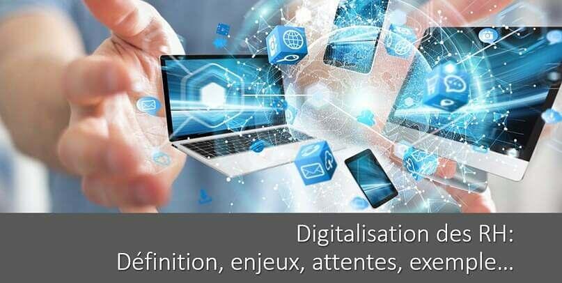 La digitalisation des RH : définition, enjeux, attentes, exemple…