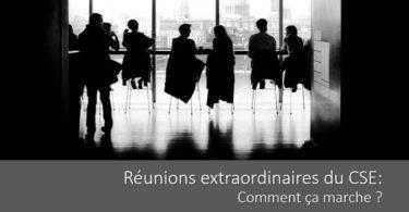 reunion-extraordinaire-cse-fonctionnement-delai-convocation-ordre-du-jour