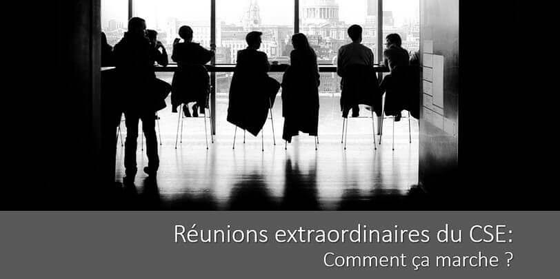 Réunion extraordinaire du CSE : déclenchement, convocation, ordre du jour…