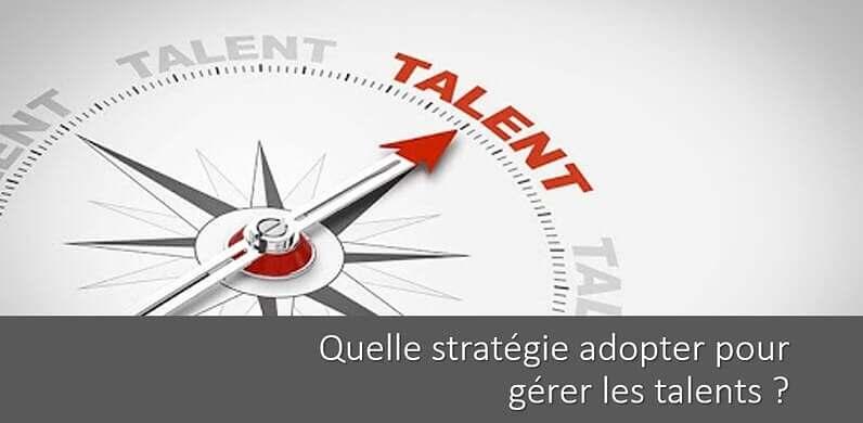 Gestion des talents: quelle stratégie appliquer ?