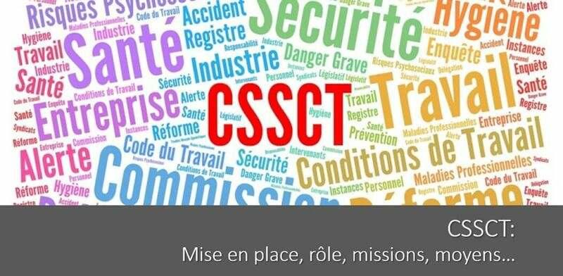 La CSSCT: mise en place, rôle, missions, moyens d'action…