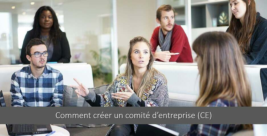 Comment créer un comité d'entreprise (CE) ? Tout savoir en 2min