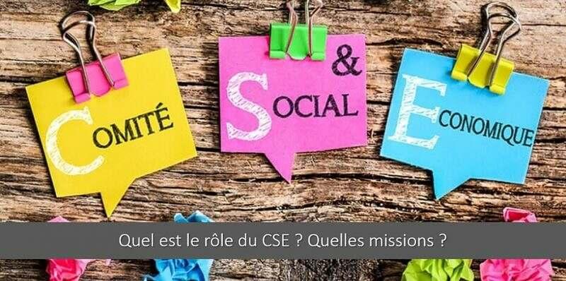 Quel est le rôle du CSE ? Quelles sont ses missions ?
