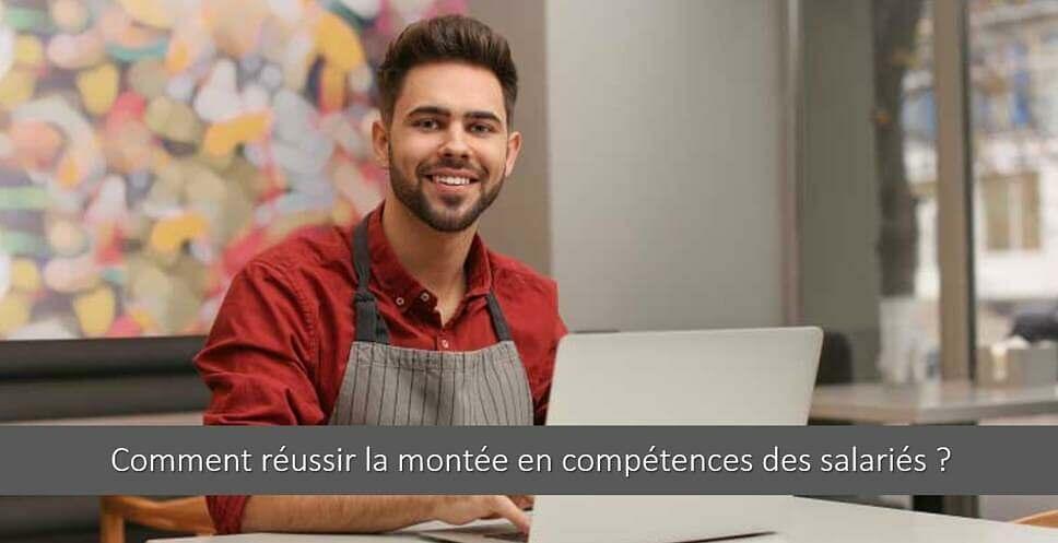 Comment réussir la montée en compétences des salariés ?