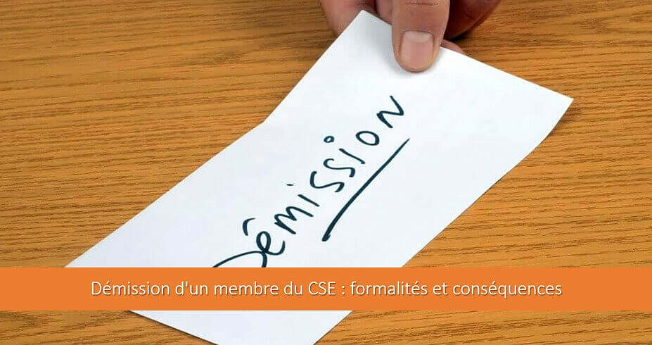 Démission d'un membre du CSE : formalités et conséquences