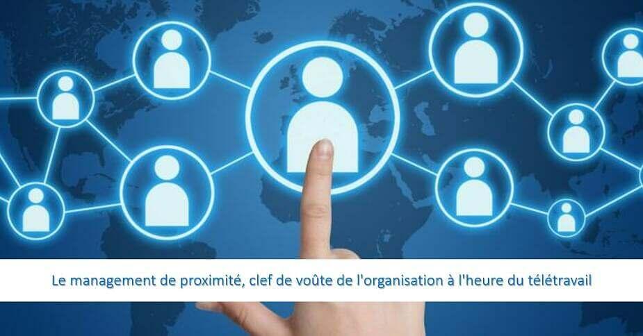 Le management de proximité, clef de voûte de l'organisation à l'heure du télétravail