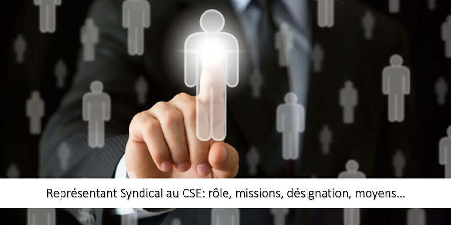 Représentant syndical au CSE : désignation, missions et moyens.
