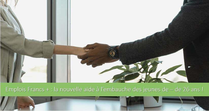 Emplois Francs + : une nouvelle aide pour l'embauche des jeunes de -26 ans des quartiers prioritaires.