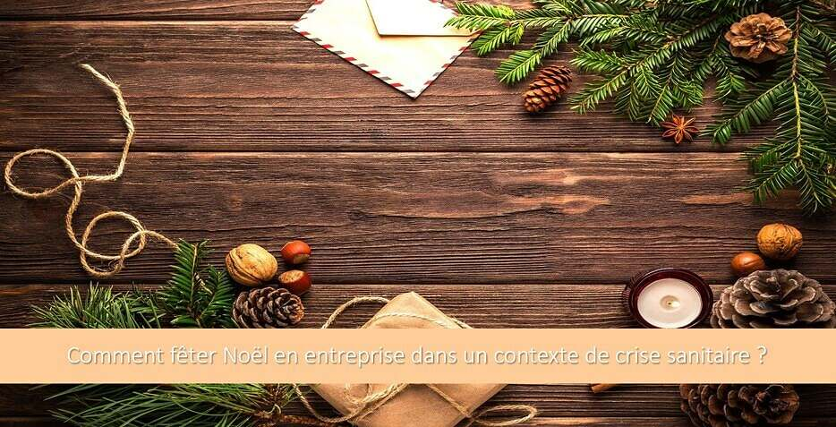 Comment fêter Noël en entreprise dans un contexte de crise sanitaire ?