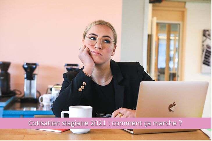 cotisation-stagiaire-2021-comment-ça-marche-modalité-montant-versement