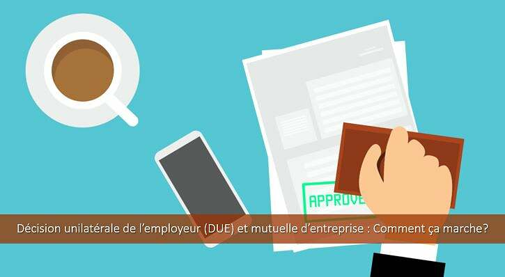 Décision unilatérale de l'employeur (DUE) et mutuelle d'entreprise : comment ça marche ?