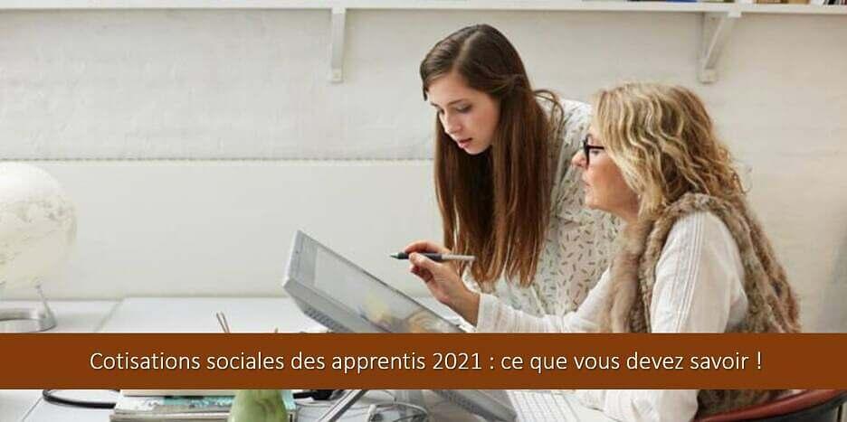 Cotisations sociales des apprentis 2021 : ce que vous devez savoir !