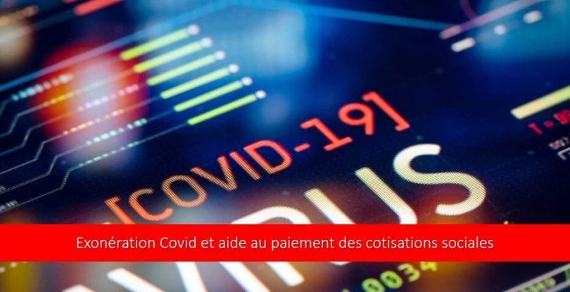Exonération Covid et aide au paiement des cotisations sociales