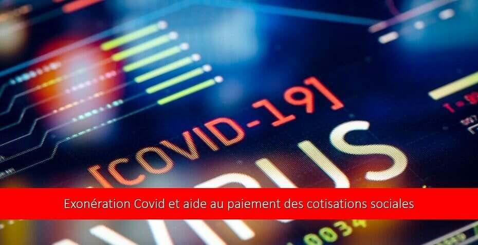 Exonération Covid et aide au paiement des cotisations sociales : modalités d'application, calcul, déclaration …