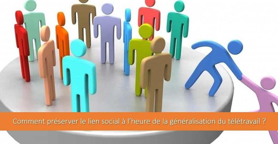 Pourquoi et comment préserver le lien social à l'heure de la généralisation du télétravail ?