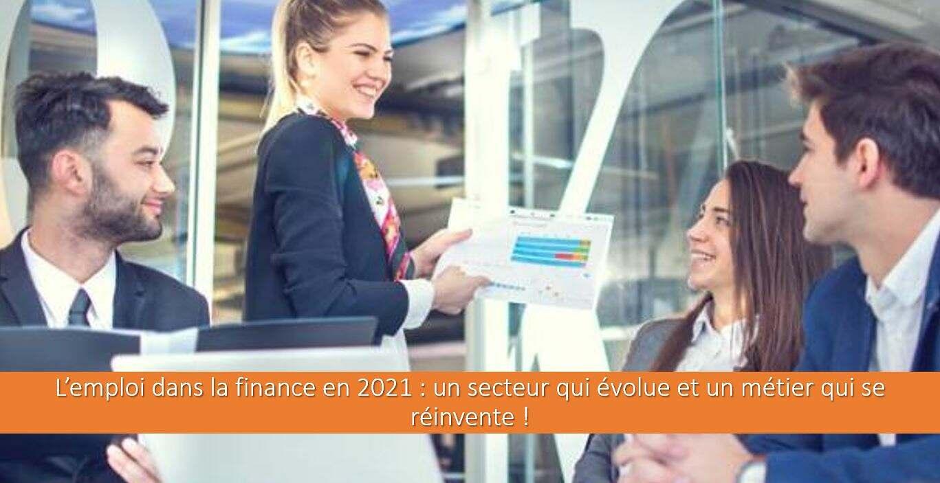 L'emploi dans la finance en 2021 : un secteur qui évolue et un métier qui se réinvente !
