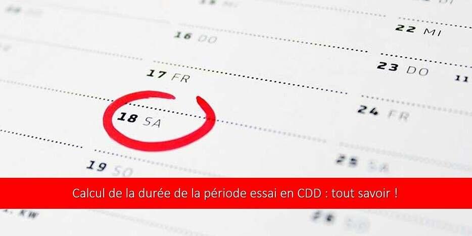 Calcul durée de la période essai CDD : tout savoir !