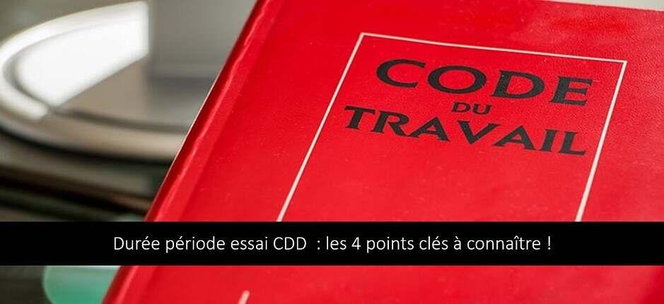 Durée période essai CDD : les 4 points clés à connaître !