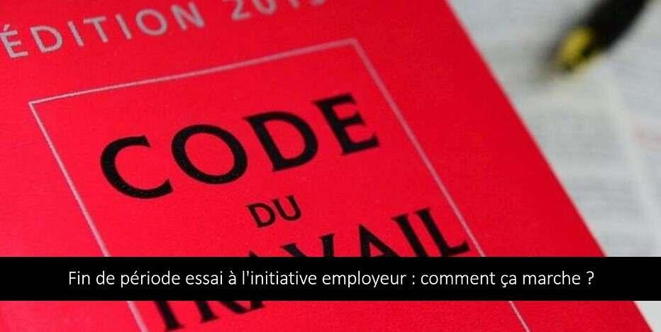 Fin de période d'essai à l'initiative de l'employeur : comment ça marche ?