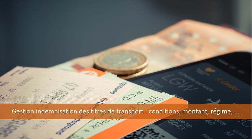Gestion indemnisation des titres de transport : conditions, montant, régime, …