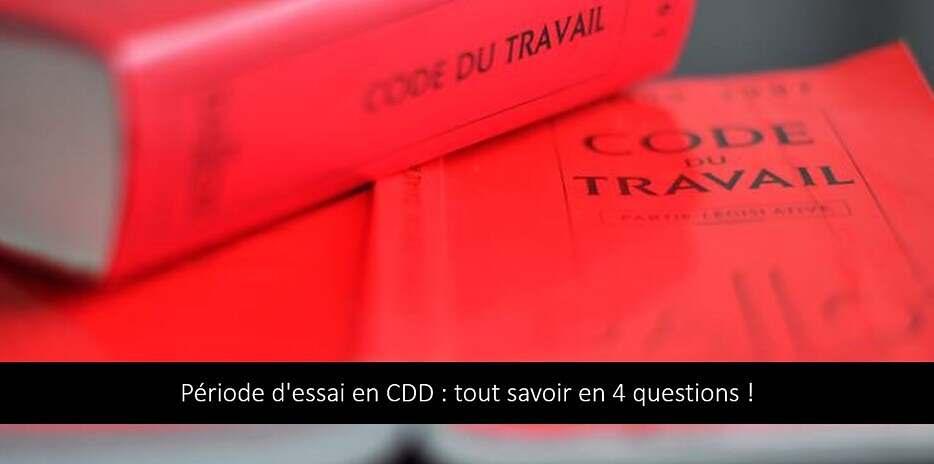 Période d'essai en CDD : tout savoir en 4 questions !