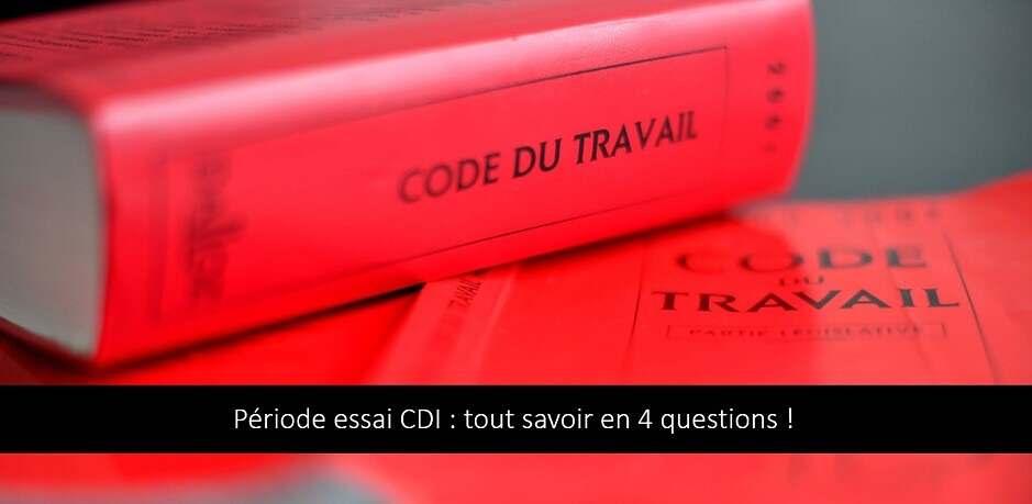 Période essai CDI : tout savoir en 4 questions !