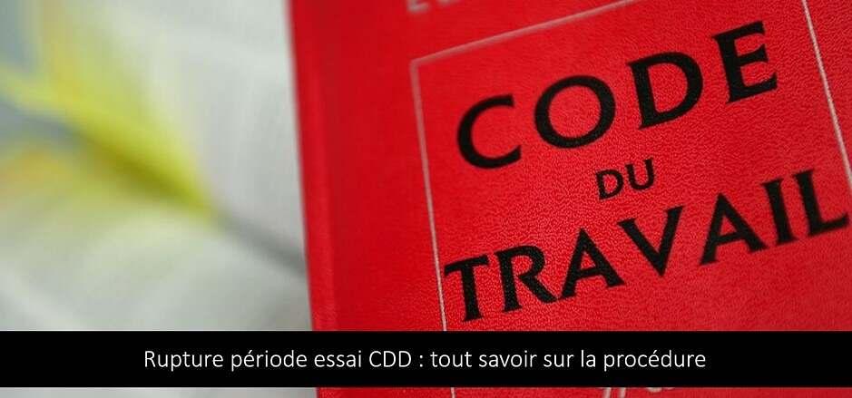 Rupture période essai CDD : tout savoir sur la procédure