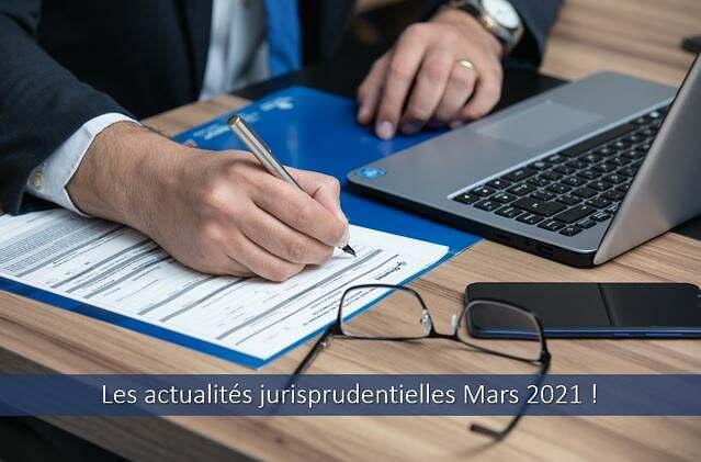 Actualités jurisprudentielles Mars 2021.