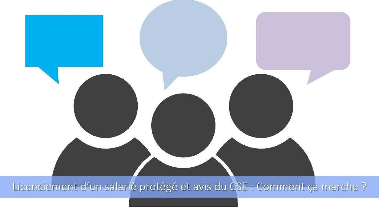 Licenciement d'un salarié protégé et avis du CSE : comment ça marche ?