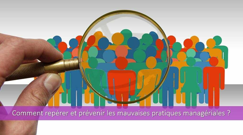 Comment repérer et prévenir les mauvaises pratiques managériales ?