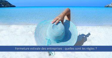 Fermeture estivale de l'entreprise quelles sont les règles