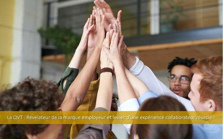 La QVT : Révélateur de la marque employeur et levier d'une expérience collaborateur réussie.