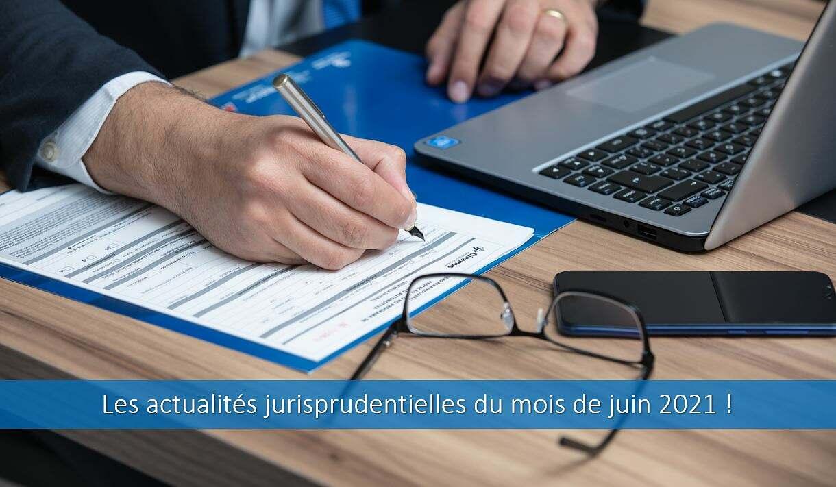 Actualités jurisprudentielles Juin 2021.
