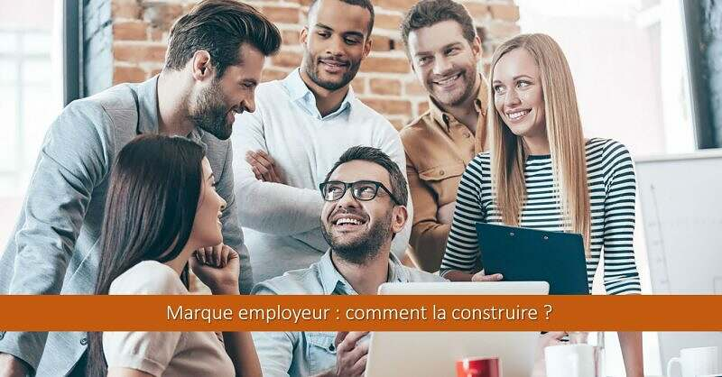 Marque employeur : comment la construire ?