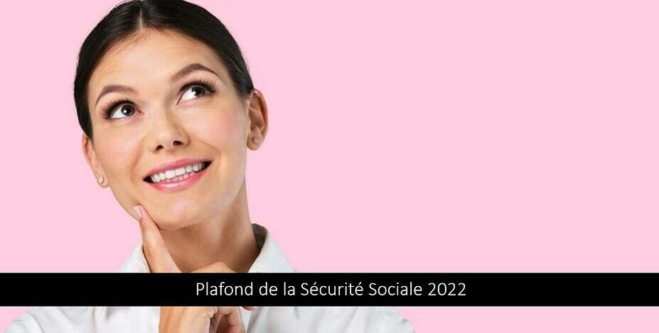 Plafond de la Sécurité Sociale 2022 – PMSS 2022